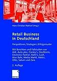 Retail Business: Perspektiven, Strategien, Erfolgsmuster. Mit Berichten und Fallstudien von Aldi,  Auto plus, Conley's, DocMorris, Electronic Partner, ... Max Bahr, Media Markt, Otto, Saturn und Zara