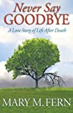 Never Say Goodbye, Mary M. Fern, 1621830810