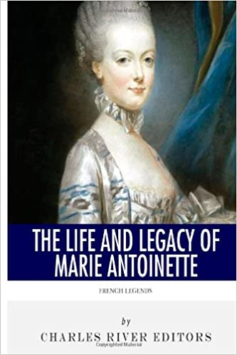 Téléchargement gratuit d'ebooks pdbFrench Legends: The Life and Legacy of Marie Antoinette by Charles River Editors (French Edition) PDF ePub