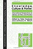 Knowledge, Culture And Power: International Perspectives On Literacy As Policy And Practice (Critical Perspectives on Literacy & Education), Anthony R. Welch, Peter Freebody, 1850008345
