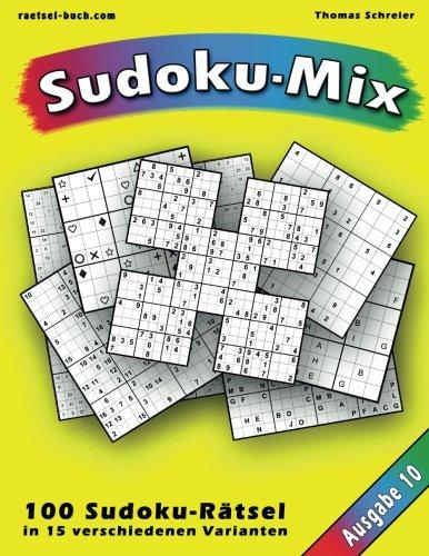 100 Rätsel: Sudoku-Mix, Ausgabe 10: 100 Rätsel in 15 verschiedenen Varianten, Ausgabe 10 (Sudoku-Mix aus 15 Varianten, Band 10)