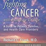Fighting Cancer with Knowledge and Hope: A Guide for Patients, Families, and Health Care Providers | Richard C. Frank