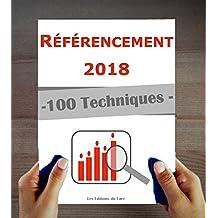 Référencement 2018 : 100 techniques et stratégies SEO à jour (French Edition)