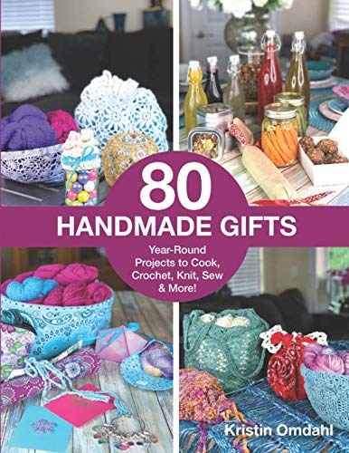 80 Handmade Gifts: Year-Round Projects to Cook, Crochet, Knit, Sew & More!