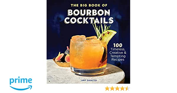 The Big Book Of Bourbon Cocktails 100 Timeless Creative