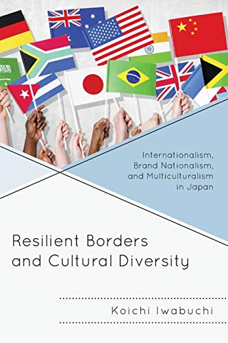 Resilient Borders and Cultural Diversity: Internationalism, Brand Nationalism, and Multiculturalism in Japan (New Studie