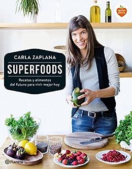 Superfoods: Recetas y alimentos del futuro para vivir mejor hoy (Spanish Edition) by [Zaplana, Carla]