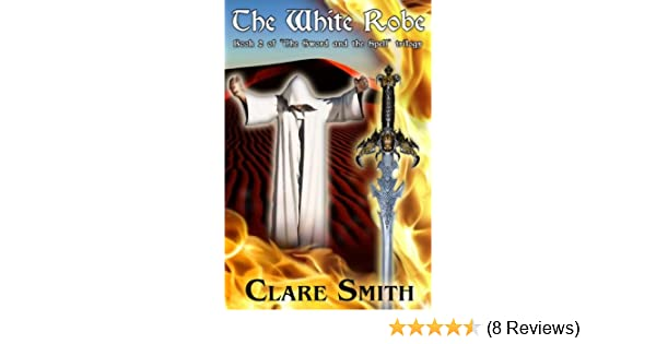 Amazon The White Robe The Sword And The Spell Book 2 Ebook