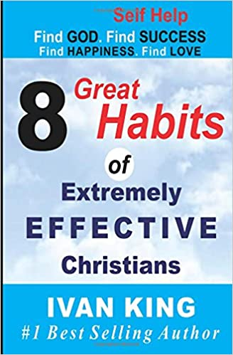 Self Help: 8 Great Habits of Extremely Effective Christians [Self Help Books] (Self Help, Self Help Books, Free Self Help)