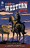 All Star Western Vol. 6: End of the Trail (The New 52): Featuring Jonah Hex