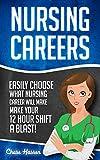 Nursing Careers: Easily Choose What Nursing Career Will Make Your 12 Hour Shift a Blast! (Registered Nurse, Certified Nursing Assistant, Licensed Practical ... Nursing Scrubs, Nurse Anesthetist)