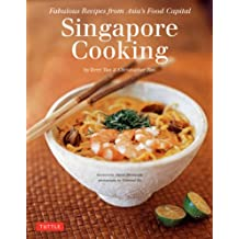 Singapore Cooking: Fabulous Recipes from Asia's Food Capital [Singapore Cookbook, 111 Recipes]