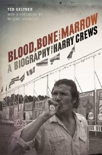 Blood, Bone, and Marrow: A Biography of Harry Crews