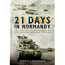 Twenty-one Days in Normandy: Maj. Ge. George Kitching and the 4th Canadian Armoured Division