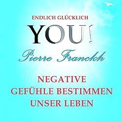 Negative Gefühle bestimmen unser Leben (YOU! Endlich glücklich)