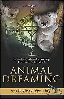 Animal Dreaming Book: The Symbolic and Spiritual Language of the Australian Animals