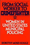 From Social Worker to Crimefighter, Dorothy M. Schulz, 027595174X