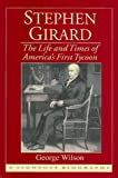 Stephen Girard: The Life and Times of America's First Tycoon