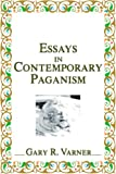 Essays in Contemporary Paganism, Gary R. Varner, 0595097677