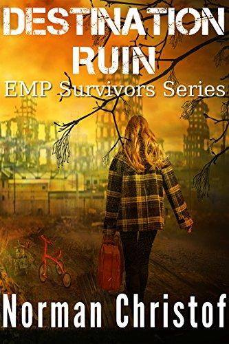 Destination Ruin: A Post Apocalyptic EMP Survival Story (EMP Survivors Book 2) by [Christof, Norman]