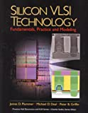 Silicon VLSI Technology: Fundamentals, Practice, and Modeling: United States Edition (Prentice Hall Electronics and VLSI Series)