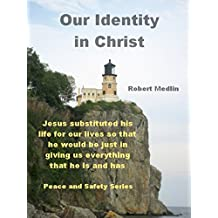 Our Identity in Christ: Jesus substituted his life for our lives so that he would be just in giving us everything that he is and has