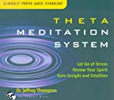 Theta Meditation System: Let Go of Stress / Renew Your Spirit / Gain Insight and Intuition