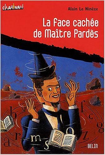 Téléchargez des ebooks gratuits pour itouch La face cachée de Maître Pardès 2701145996 by Alain Le Ninèze,Béatrice Quintin PDF iBook