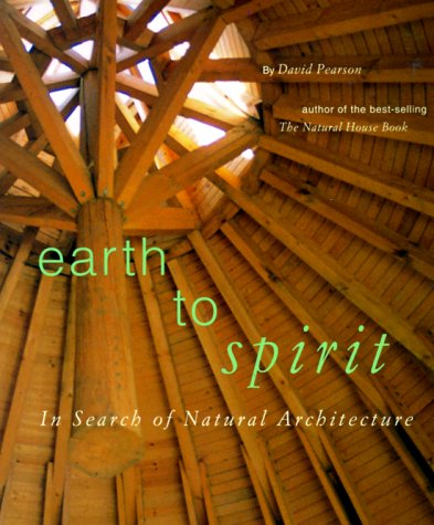 Earth to Spirit. In Search of Natural Architecture (David Easton Natural)