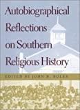 img - for Autobiographical Reflections on Southern Religious History book / textbook / text book