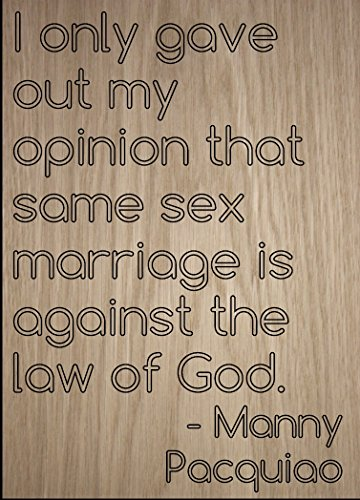''I only gave out my opinion that same sex...'' quote by Manny Pacquiao, laser engraved on wooden plaque - Size: 8''x10'' by Mundus Souvenirs