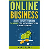 Online Business: Discover The Fast Way To Making 10,000 Every Month When You're New To Internet Marketing (Passive...