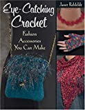 Eye-Catching Crochet, Janet Rehfeldt, 156477676X