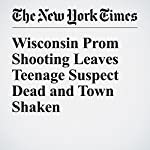 Wisconsin Prom Shooting Leaves Teenage Suspect Dead and Town Shaken | Mike Mcphate