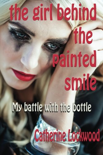 The Girl Behind the Painted Smile: My Battle With The Bottle ()