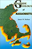 Roadside Geology of Massachusetts, James W. Skehan, 0878424296