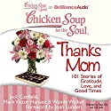 Chicken Soup for the Soul: Thanks Mom: 101 Stories of Gratitude, Love, and Good Times Audiobook by Jack Canfield, Mark Victor Hansen, Wendy Walker, Joan Lunden (foreword) Narrated by Tanya Eby, Fred Stella
