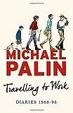 Travelling to Work: Diaries 1988--1998 (Michael Palin Diaries)