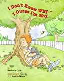 img - for I Don't Know Why...I Guess I'm Shy: Taming Imaginery Fears book / textbook / text book