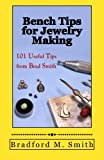Bench Tips for Jewelry Making, Bradford M. Smith, 0988285800