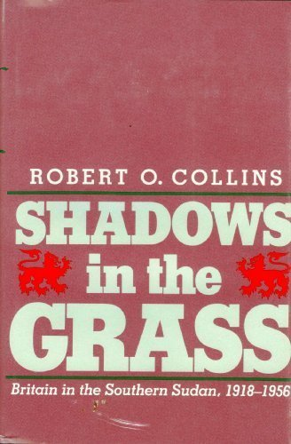 Shadows in the Grass: Britain in the Southern Sudan, 1918-1956