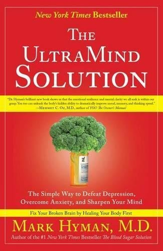 Read Online The UltraMind Solution: The Simple Way to Defeat Depression, Overcome Anxiety, and Sharpen Your Mind pdf