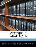Mexique et Guatemal, Philippe François De La Renaudière, 1143494571