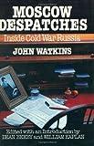 Moscow Despatches : Inside Cold War Russia, Watkins, John, 1550280287