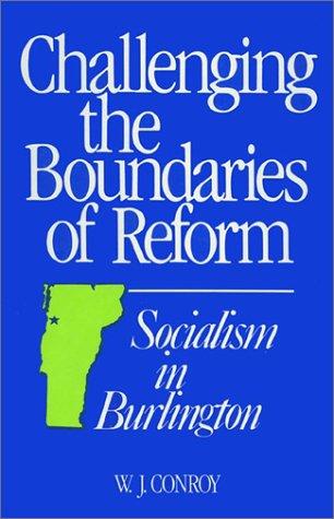 Challenging The Boundaries of Reform: Socialism in Burlington (Conflicts In Urban and Regional Development) (In Vt Burlington Stores)