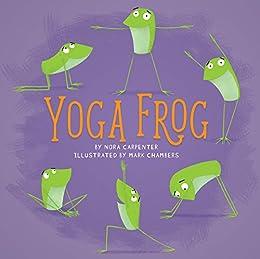 Amazon.com: Yoga Frog eBook: Nora Shalaway Carpenter, Mark ...