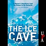 The Ice Cave: A Woman's Adventures from the Mohave to the Antarctic | Lucy Jane Bledsoe