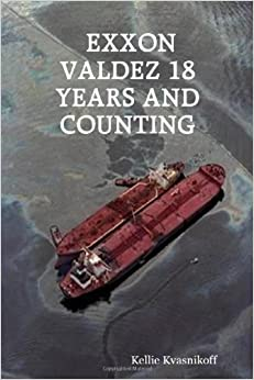Book EXXON Valdez 18 Years and Counting by Kellie Kvasnikoff (2007-07-10)