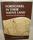 Foreigners in Their Native Land; Historical Roots of the Mexican Americans, Weber, David J., 0826302785