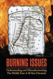 Burning Issues : Understanding and Misunderstanding the Middle East - a 40-year Chronicle, , 0970115709